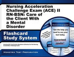 Nursing Acceleration Challenge Exam (Ace) II RN-Bsn: Care of the Client with a Mental Disorder Flashcard Study System : Nursing Ace Test Practice Questions & Review for the Nursing Acceleration Challenge Exam - Nursing Ace Exam Secrets Test Prep Team