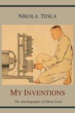 My Inventions : The Autobiography of Nikola Tesla - Nikola Tesla