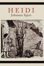 Heidi A Story For Children and Those That Love Children - Johanna Spyri