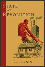 State and Revolution - Vladimir Ilich Lenin