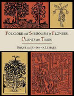 Folklore and Symbolism of Flowers, Plants and Trees [Illustrated Edition] - Ernst Lehner