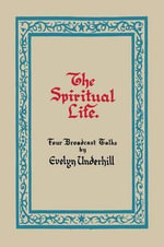 The Spiritual Life : An Eyewitness Account of What is to Come - Evelyn Underhill
