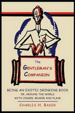 The Gentleman's Companion : Being An Exotic Drinking Book or, Around the World with Jigger, Beaker and Flask - Charles Henry Baker