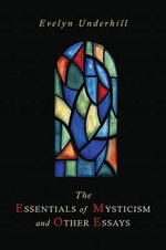 The Essentials of Mysticism and Other Essays - Evelyn Underhill