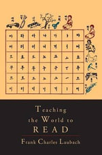 Teaching the World to Read : A Handbook for Literacy Campaigns - Frank Charles Laubach