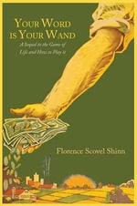 Your Word Is Your Wand : A Sequel to the Game of Life and How to Play It - Florence Scovel Shinn