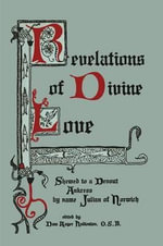 Revelations of Divine Love Shewed to a Devout Ankress by Name Julian of Norwich - Julian of Norwich
