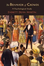 The Behavior of Crowds; A Psychological Study - Everett Dean Martin