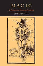 Magic : A Treatise on Natural Occultism - Manly P Hall