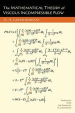 The Mathematical Theory of Viscous Incompressible Flow - O a Ladyzhenskaia
