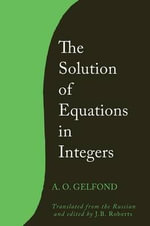 The Solution of Equations in Integers - A O Gelfond