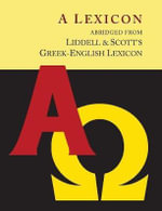 Liddell and Scott's Greek-English Lexicon, Abridged [Oxford Little Liddell with Enlarged Type for Easier Reading] - Henry George Liddell