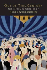 Out of This Century : The Informal Memoirs of Peggy Guggenheim - Peggy Guggenheim