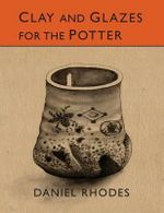 Clay and Glazes for the Potter - Daniel Rhodes