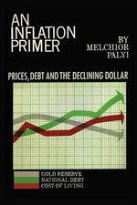 An Inflation Primer : Two Volumes Complete in One - Melchior Palyi