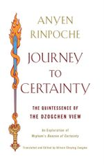 Journey to Certainty : The Quintessence of the Dzogchen View: An Exploration of Mipham's Beacon of Certainty - Anyen