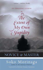 Novice to Master : An Ongoing Lesson in the Extent of My Own Stupidity - Soko Morinaga