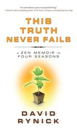 This Truth Never Fails : A Zen Memoir in Four Seasons - David Rynick