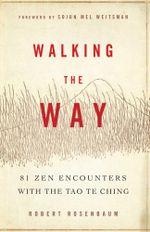 Walking the Way : 81 Zen Encounters with the Tao Te Ching - Robert Rosenbaum