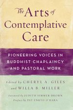 The Arts of Contemplative Care : Pioneering Voices in Buddhist Chaplaincy and Pastoral Work