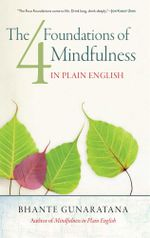 The Four Foundations of Mindfulness in Plain English - Henepola Gunaratana