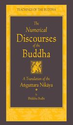 The Numerical Discourses of the Buddha : A Complete Translation of the Anguttara Nikaya