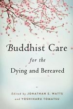 Buddhist Care for the Dying and Bereaved : Global Perspectives - Jonathan S. Watts