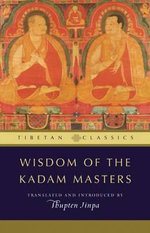 Wisdom of the Kadam Masters : Teachings on Guhyasamaja Tantra - Geshe Thupten Jinpa