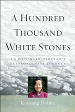 A Hundred Thousand White Stones : A Memoir - Dolma Kunsang