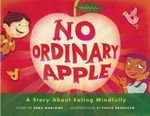 No Ordinary Apple : A Story About Eating Mindfully - Sara Marlowe