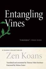 Entangling Vines : A Classic Collection of ZEN Koans - Thomas Yuho Kirchner