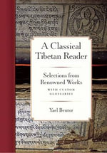 A Classical Tibetan Reader : Selections from Renowned Works with Custom Glossaries - Yael Bentor