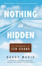 Nothing Is Hidden : The Psychology of Zen Koans - Barry Magid