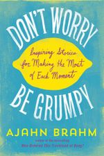Don't Worry, Be Grumpy : Inspiring Stories for Making the Most of Each Moment - Ajahn Brahm