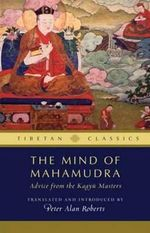 The Mind of Mahamudra : Advice from the Kagyu Masters - Peter Alan Roberts