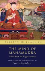 Mind of Mahamudra : Advice from the Kagyu Masters