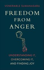 Freedom from Anger : Understanding It, Overcoming It, and Finding Joy - Alubomulle Sumanasara