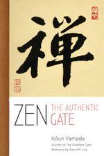 Zen : The Authentic Gate - Yamada Koun