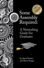 Some Assembly Required : a Networking Guide for Graduates - Anne Brown