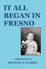 It All Began in Fresno - Michael A. Clarke