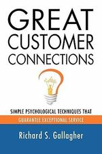 Great Customer Connections : Simple Psychological Techniques That Guarantee Exceptional Service - Richard S. Gallagher