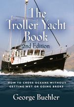 THE Troller Yacht Book : How To Cross Oceans Without Getting Wet Or Going Broke - 2ND EDITION - George Buehler