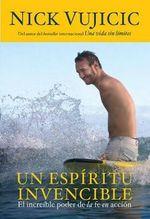 Un Espiritu Invencible : El Poder Increible de la Fe en Accion - Nick Vujicic