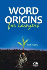 Word Origins for Lawyers - Rick Autry