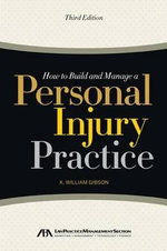 How to Build and Manage a Personal Injury Practice - K William Gibson