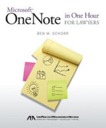 Microsoft OneNote in One Hour for Lawyers : Precision Communication for the Digital Age - Ben M Schorr
