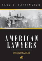 American Lawyers : Public Servants and the Development of a Nation - Paul Carrington