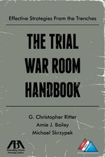 The Trial War Room Handbook : Effective Strategies From the Trenches - G. Christopher Ritter