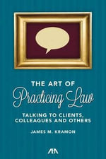 The Art of Practicing Law : Talking to Clients and Colleagues - James M. Kramon