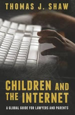 Children and the Internet : A Global Guide for Lawyers and Parents - Thomas J. Shaw